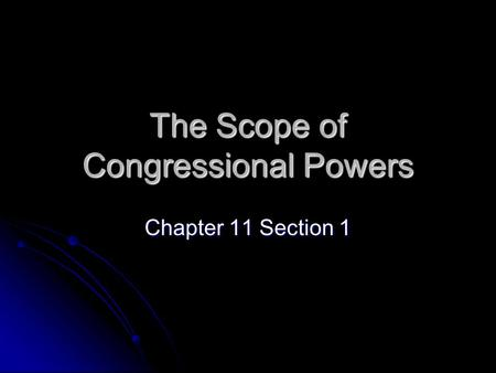 The Scope of Congressional Powers Chapter 11 Section 1.