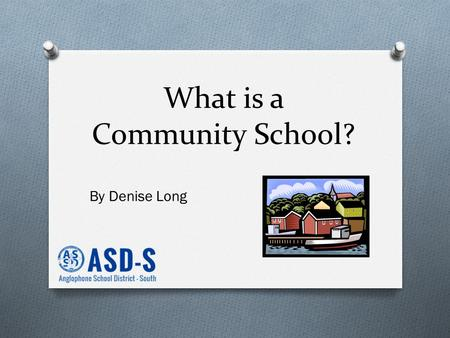 What is a Community School? By Denise Long. What is a Community School O Partnerships between the school and other community resources O Using our schools.