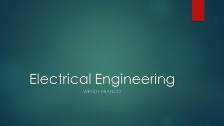 Electrical Engineering WENDY FRANCO. Job Description  Electrical engineering is a field of engineering that generally deals with the study and application.