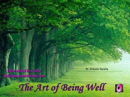 Dr. Dráuzio Varella The Art of Being Well Show edited by Cindy: Show edited by Cindy: