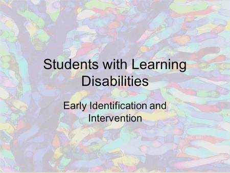 Students with Learning Disabilities Early Identification and Intervention.