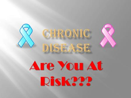 Are You At Risk???.  Also referred to as Lifestyle Diseases  Chronic diseases are the leading causes of death and disability in the United States. 
