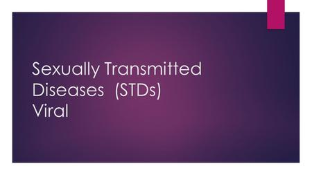 Sexually Transmitted Diseases (STDs) Viral. Viral STDs  Can NOT be cured  Contagious  Virus  Once you contract the virus you have it for life.