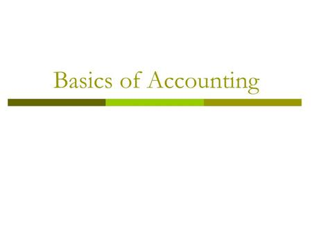 Basics of Accounting. Accounting has 3 main activities 1. Identifying  select events that are evidence of economic activity 2. Recording  provide a.