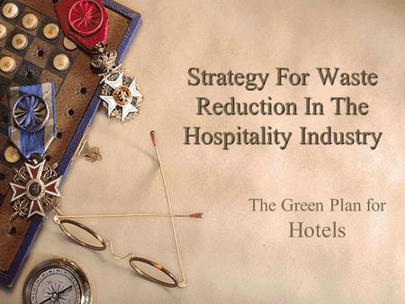 Strategy For Waste Reduction In The Hospitality Industry The Green Plan for Hotels.
