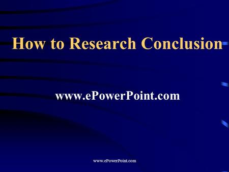 do research papers have conclusions Writing a research paper if prior to your conclusion you have not yet explained the significance of your findings or if you are proceeding inductively.