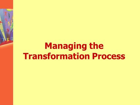 Managing the Transformation Process. The physical layout and the transformation process that an organization employs are critical factors for strategic.