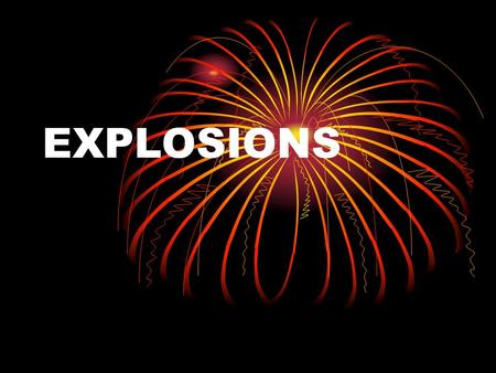 EXPLOSIONS. Arson or Explosions Often an explosion starts a fire. However, the bomb specialist will investigate the scene to determine.