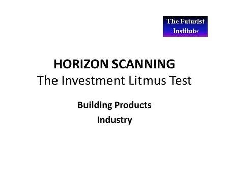 HORIZON SCANNING The Investment Litmus Test Building Products Industry.