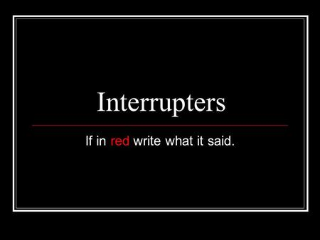 Interrupters If in red write what it said.. Four Types of Interrupters Appositives An appositive is a noun that renames another noun right beside it.noun.