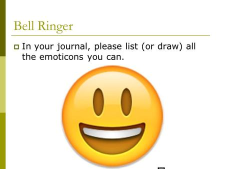 Bell Ringer  In your journal, please list (or draw) all the emoticons you can.