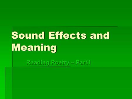 Sound Effects and Meaning Reading Poetry – Part I.