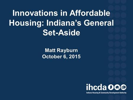 Innovations in Affordable Housing: Indiana's General Set-Aside Matt Rayburn October 6, 2015.