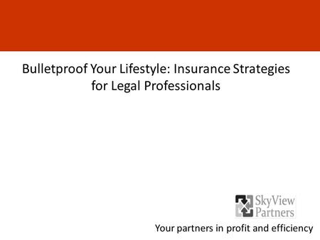 Bulletproof Your Lifestyle: Insurance Strategies for Legal Professionals Your partners in profit and efficiency.