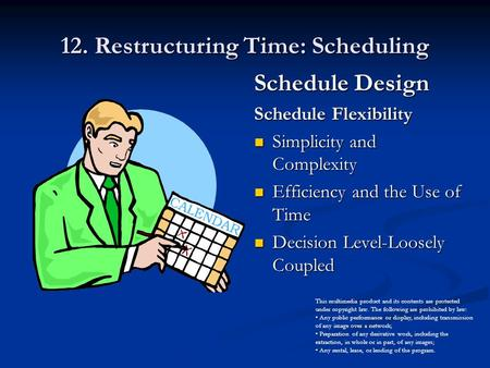 12. Restructuring Time: Scheduling Schedule Design Schedule Flexibility Simplicity and Complexity Efficiency and the Use of Time Decision Level-Loosely.