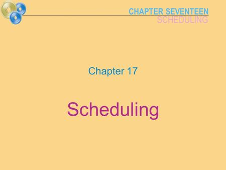 CHAPTER SEVENTEEN SCHEDULING Chapter 17 Scheduling.