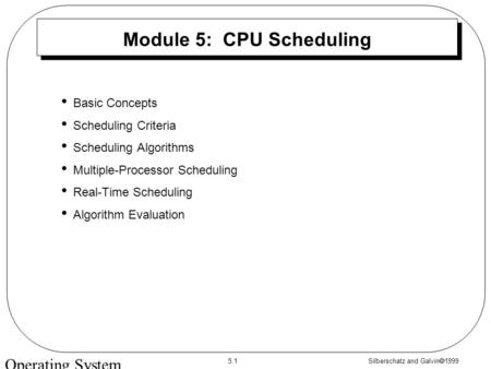 Silberschatz and Galvin  1999 5.1 Operating System Concepts Module 5: CPU Scheduling Basic Concepts Scheduling Criteria Scheduling Algorithms Multiple-Processor.