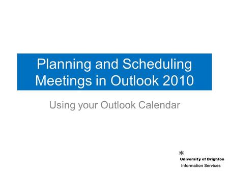 Planning and Scheduling Meetings in Outlook 2010 Using your Outlook Calendar.