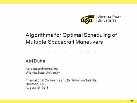 Motivation Maneuvers SSV P2P Conclusions Algorithms for Optimal Scheduling of Multiple Spacecraft Maneuvers.......................... Atri Dutta Aerospace.