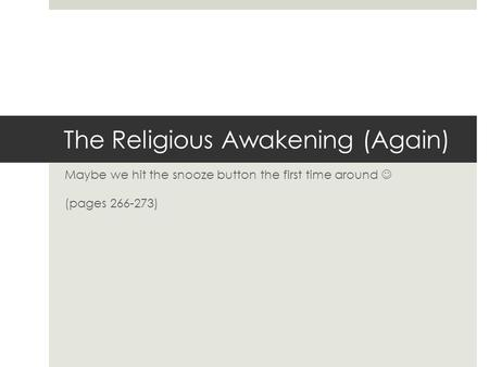 The Religious Awakening (Again) Maybe we hit the snooze button the first time around (pages 266-273)