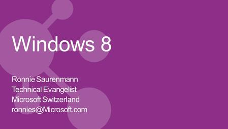 Windows 8 Ronnie Saurenmann Technical Evangelist Microsoft Switzerland