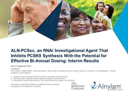 1 ALN-PCSsc, an RNAi Investigational Agent That Inhibits PCSK9 Synthesis With the Potential for Effective Bi-Annual Dosing: Interim Results Kevin Fitzgerald,