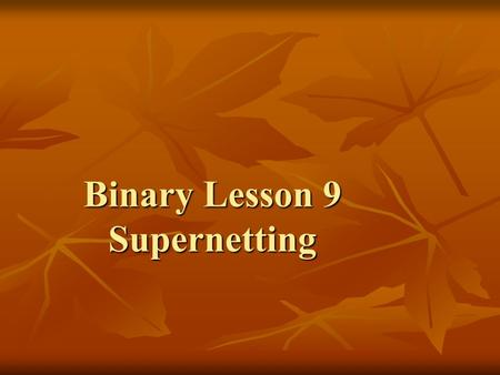 Binary Lesson 9 Supernetting