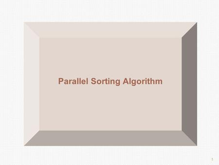 1 Parallel Sorting Algorithm. 2 Bitonic Sequence A bitonic sequence is defined as a list with no more than one LOCAL MAXIMUM and no more than one LOCAL.