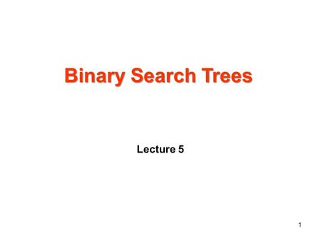 Binary Search Trees Lecture 5 1. Binary search tree sort 2.
