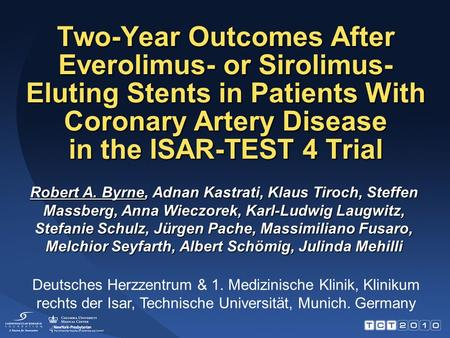 Two-Year Outcomes After Everolimus- or Sirolimus- Eluting Stents in Patients With Coronary Artery Disease in the ISAR-TEST 4 Trial Robert A. Byrne, Adnan.