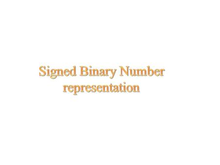 Introduction * Binary numbers are represented with a separate sign bit along with the magnitude. * For example, in an 8-bit binary number, the MSB is.