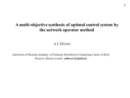 A multi-objective synthesis of optimal control system by the network operator method 1 A.I. Diveev Institution of Russian Academy of Sciences Dorodnicyn.