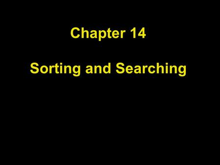 Chapter 14 Sorting and Searching. Chapter Goals To study several sorting and searching algorithms To appreciate that algorithms for the same task can.