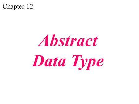 Chapter 12 Abstract Data Type. Understand the concept of an abstract data type (ADT). Understand the concept of a linear list as well as its operations.
