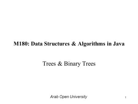 M180: Data Structures & Algorithms in Java Trees & Binary Trees Arab Open University 1.