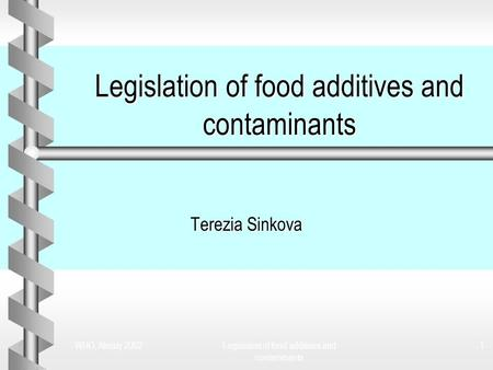 WHO, Almaty 2002Legislation of food additives and contaminants 1 Terezia Sinkova.