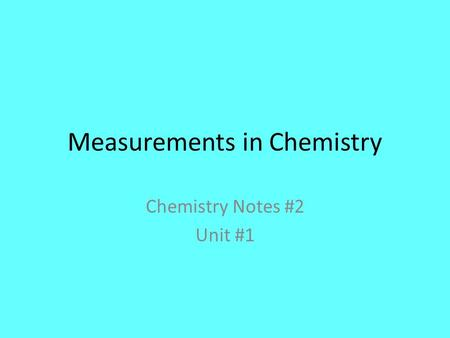 Measurements in Chemistry Chemistry Notes #2 Unit #1.