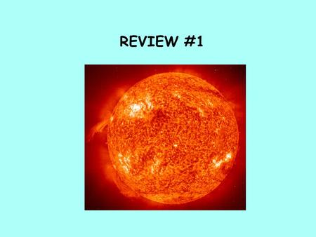 REVIEW #1. WHAT IS ASTRONOMY? IT IS THE SCIENCE THAT STUDIES OBJECTS IN SPACE (OFF PLANET EARTH).