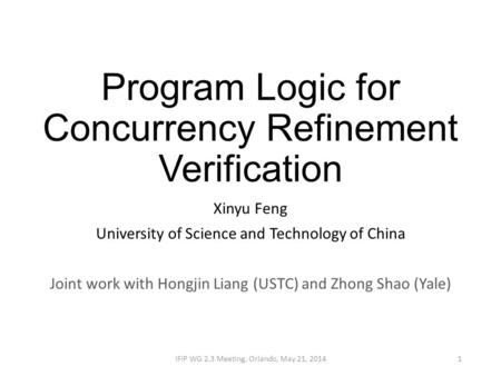 Program Logic for Concurrency Refinement Verification Xinyu Feng University of Science and Technology of China Joint work with Hongjin Liang (USTC) and.