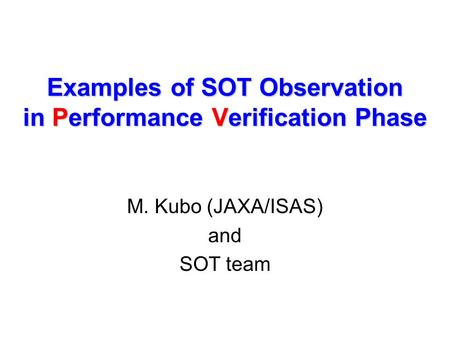 Examples of SOT Observation in Performance Verification Phase M. Kubo (JAXA/ISAS) and SOT team.