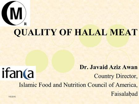 1/6/20161 QUALITY OF HALAL MEAT Dr. Javaid Aziz Awan Country Director, Islamic Food and Nutrition Council of America, Faisalabad.