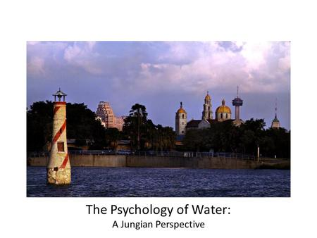The Psychology of Water: A Jungian Perspective. Psychology of Water: A Jungian Perspective A.Reflections on the Unconscious Through Local Images of Water: