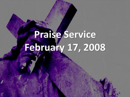 Praise Service February 17, 2008. Order of Service Pre-Service Pre-Service – As The Deer Welcome Welcome Worship Worship – Stir Up A Hunger – Father Spirit.