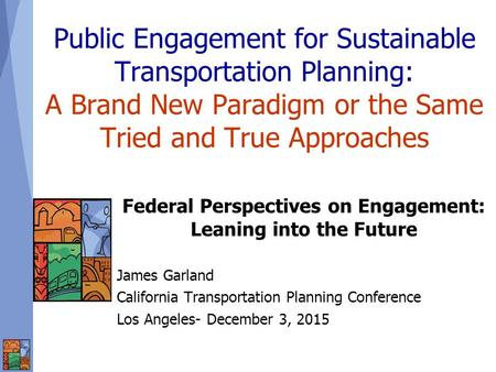 Public Engagement for Sustainable Transportation Planning: A Brand New Paradigm or the Same Tried and True Approaches Federal Perspectives on Engagement: