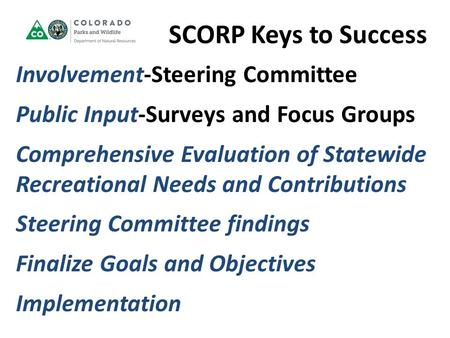 SCORP Keys to Success Involvement-Steering Committee Public Input-Surveys and Focus Groups Comprehensive Evaluation of Statewide Recreational Needs and.