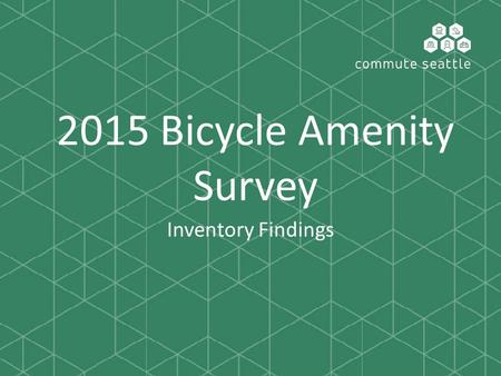 2015 Bicycle Amenity Survey Inventory Findings. About Commute Seattle.