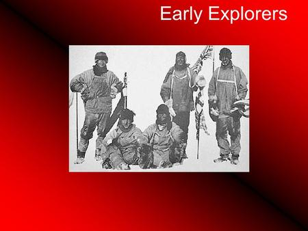 Early Explorers. When did people first explore the Antarctic ? In the 1890's, explorers of various countries began to compete for being the first to reach.