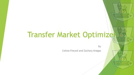 Transfer Market Optimizer by Colton Freund and Zachary Krepps.