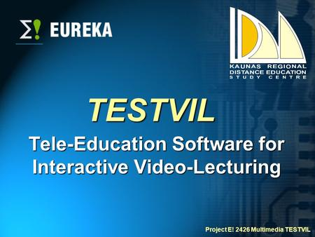 TESTVIL Tele-Education Software for Interactive Video-Lecturing Project E! 2426 Multimedia TESTVIL.