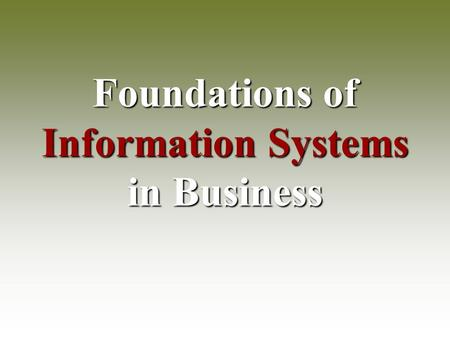 Foundations of Information Systems in Business. System ® System  A system is an interrelated set of business procedures used within one business unit.